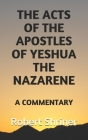 The Acts of the Apostles of Yeshua the Nazarene: A Commentary Cover Image