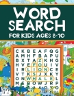 Word Search for Kids Ages 8-10: Word Search Puzzles: Learn New Vocabulary, Use your Logic and Find the Hidden Words in Fun Word Search Puzzles! Activi Cover Image