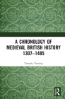 A Chronology of Medieval British History: 1307-1485 Cover Image