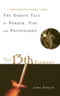 The 13th Element: The Sordid Tale of Murder, Fire, and Phosphorus Cover Image