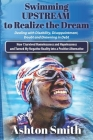 Swimming UPSTREAM: How I Survived Homelessness and Hopelessness And Turned my Negative Reality into a Positive Alternative Cover Image
