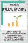 Dividend Investing: Complete Beginner's Guide to Learn How to Create Passive Income by Trading Dividend Stocks. Start Achieving Financial Cover Image