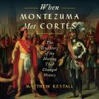 When Montezuma Met Cortes: The True Story of the Meeting That Changed History Cover Image