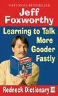 Jeff Foxworthy's Redneck Dictionary III: Learning to Talk More Gooder Fastly Cover Image