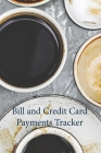 Bill and Credit Card Payment: Keep Track of all your Monthly Bill and Credit Card Payments, Due Dates, Amounts and Interest Paid, as Well as Unpaid Cover Image