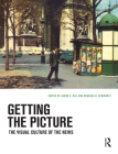 Getting the Picture: The Visual Culture of the News Cover Image