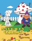 Naughty Gnomes And Magic Mushrooms Coloring Book For Adults: Insults, Cuss Words And Swear Words To Color In For Stress Relief And Relaxation Cover Image