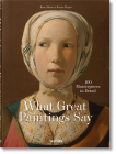 What Great Paintings Say. 100 Masterpieces in Detail Cover Image