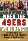 When the 49ers Were Kings: How Bill Walsh and Ed DeBartolo Jr. Built a Football Dynasty in San Francisco Cover Image