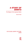 A Study of Shinto: The Religion of the Japanese Nation (Routledge Library Editions: Japan) Cover Image