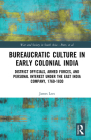 Bureaucratic Culture in Early Colonial India: District Officials, Armed Forces, and Personal Interest Under the East India Company, 1760-1830 Cover Image