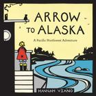 Arrow to Alaska: A Pacific Northwest Adventure Cover Image