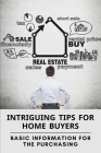 Intriguing Tips For Home Buyers: Basic Information For The Purchasing: Advices For Buying Houses Cover Image