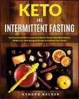Keto And Intermittent Fasting: Your Essential Guide for a Low-Carb Diet for Perfect Mind-Body Balance, Weight Loss, With Ketogenic Recipes to Maxizim (Healthy Living #13) Cover Image