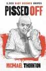 Pissed Off: 3300 Baby Boomer Gripes Cover Image