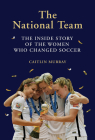 The National Team: The Inside Story of the Women Who Changed Soccer Cover Image