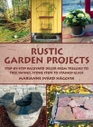 Rustic Garden Projects: Step-by-Step Backyard Décor from Trellises to Tree Swings, Stone Steps to Stained Glass Cover Image
