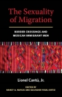 The Sexuality of Migration: Border Crossings and Mexican Immigrant Men (Intersections: Transdisciplinary Perspectives on Genders and Sexualities) Cover Image