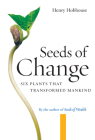 Seeds of Change: Six Plants That Transformed Mankind Cover Image