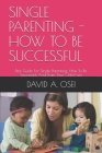 Single Parenting - How to Be Successful: Best Guide For Single Parenting, How To Be Successful And Train Your Child/ren Cover Image