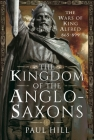 The Kingdom of the Anglo-Saxons: The Wars of King Alfred 865-899 Cover Image