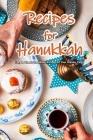Recipes for Hanukkah: Easy & Classic Hanukkah Recipes for Your Holiday Table: Classic Recipes You Can't Celebrate Hanukkah Without Book Cover Image