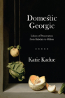 Domestic Georgic: Labors of Preservation from Rabelais to Milton Cover Image