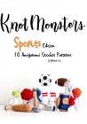 KnotMonsters: Sports edition: 10 Amigurumi Crochet Patterns Cover Image