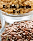 Dr Sebi Simple Diet: Dr. Sebi Diet for Beginners. Cookbook to Lose Weight and Boost your Metabolism and Increase Your Energy Cover Image