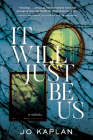 It Will Just Be Us: A Novel Cover Image