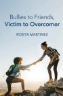 Bullies to Friends, Victim to Overcomer Cover Image