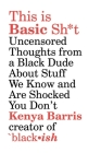 This Is Basic Sh*t: Uncensored Thoughts from a Black Dude about Stuff We Know and Are Shocked You Don't Cover Image