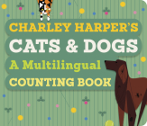 Charley Harper's Cats and Dogs: A Multilingual Counting Book Cover Image