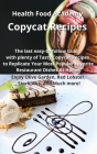 Copycat Recipes: The last easy-to-follow Guide with plenty of Tasty Copycat Recipes to Replicate Your Most Popular Favorite Restaurant Cover Image