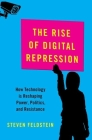 The Rise of Digital Repression: How Technology Is Reshaping Power, Politics, and Resistance Cover Image