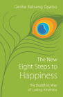 The New Eight Steps to Happiness: The Buddhist Way of Loving Kindness Cover Image