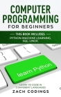Computer Programming for Beginners: This Book Includes: Python Machine Learning, SQL, LINUX. Learn to Code in 3 Different Languages Cover Image