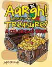 Aargh! Where's Me Treasure? (A Coloring Book) Cover Image