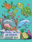 Adorable Turtles and Dolphins Coloring Book: Great Coloring Pages with A Collection of Cute and Funny Turtles and Dolphins No Ink Bleed Suitable for K Cover Image