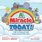 A Miracle Today!: Old Testament and Inspirational Miracles Cover Image