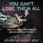 You Can't Lose Them All Lib/E: Tales of a Degenerate Gambler and His Ridiculous Friends Cover Image