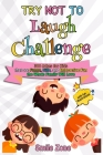 Try Not To Laugh Challenge: 300 Jokes for Kids that are Funny, Silly, and Interactive Fun the Whole Family Will Love Cover Image