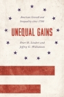 Unequal Gains: American Growth and Inequality Since 1700 (Princeton Economic History of the Western World #62) Cover Image