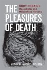 The Pleasures of Death: Kurt Cobain's Masochistic and Melancholic Persona Cover Image
