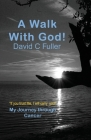 A Walk with God: My Journey Through Cancer Cover Image
