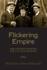 Flickering Empire: How Chicago Invented the U.S. Film Industry Cover Image