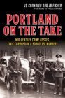 Portland on the Take: Mid-Century Crime Bosses, Civic Corruption & Forgotten Murders Cover Image