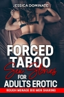 Forced Taboo Sex Stories For Adults Erotic: Rough Menage Big Men Sharing Cover Image