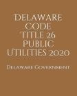 Delaware Code Title 26 Public Utilities 2020 Cover Image