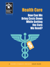 Health Care: How Can We Bring Costs Down While Getting the Care We Need? Cover Image